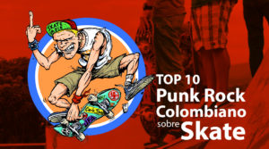 Top 10 Punk Rock Colombia sobre Skate
